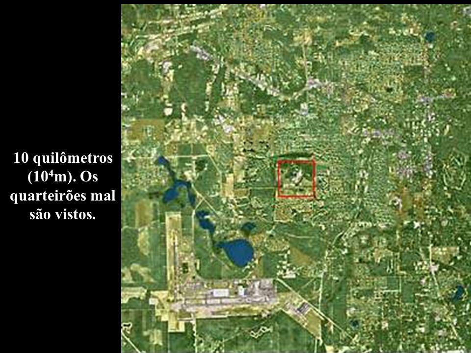 10 quilômetros (10 4 m). Os quarteirões mal são vistos.