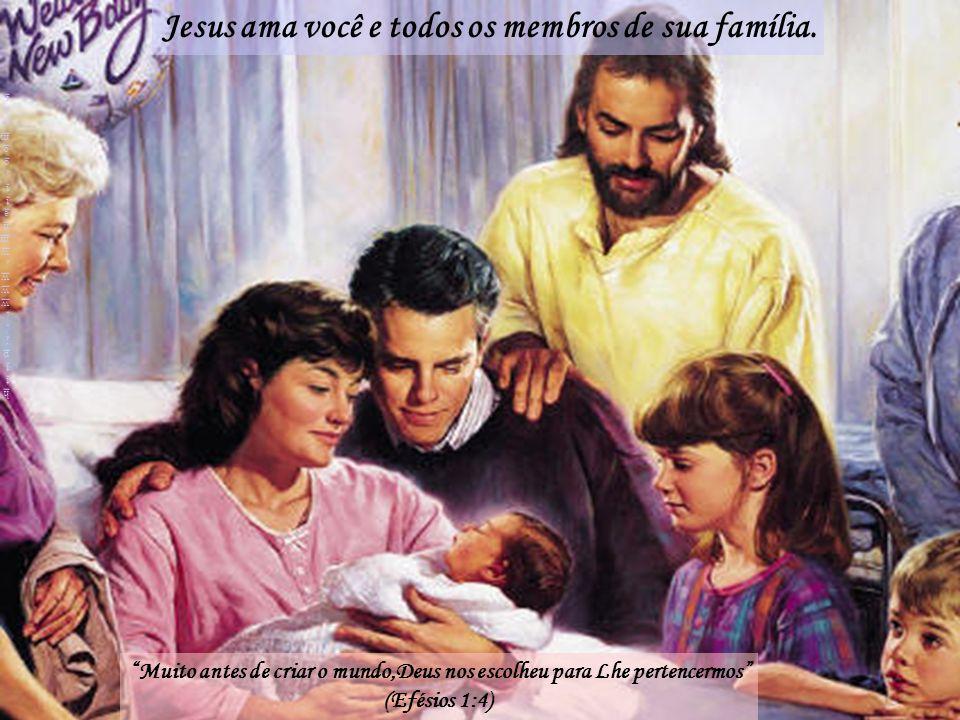 Jesus ama você e todos os membros de sua família.