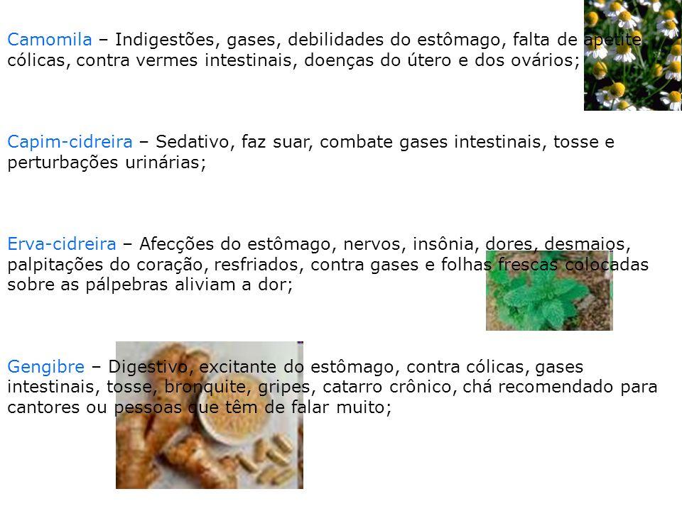Camomila – Indigestões, gases, debilidades do estômago, falta de apetite, cólicas, contra vermes intestinais, doenças do útero e dos ovários; Capim-ci