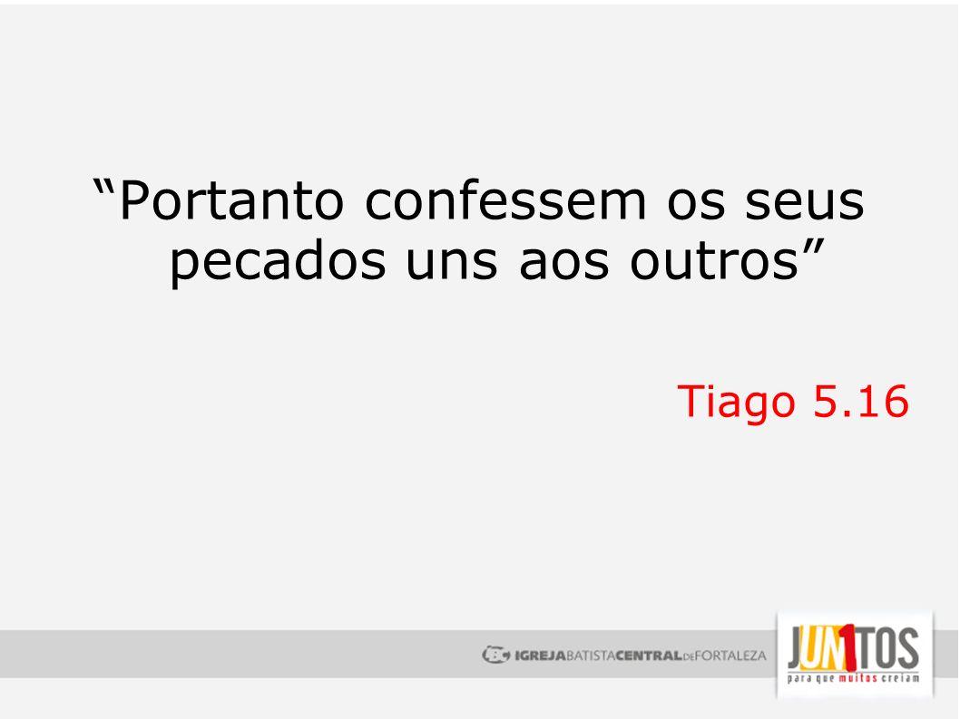 Portanto confessem os seus pecados uns aos outros Tiago 5.16