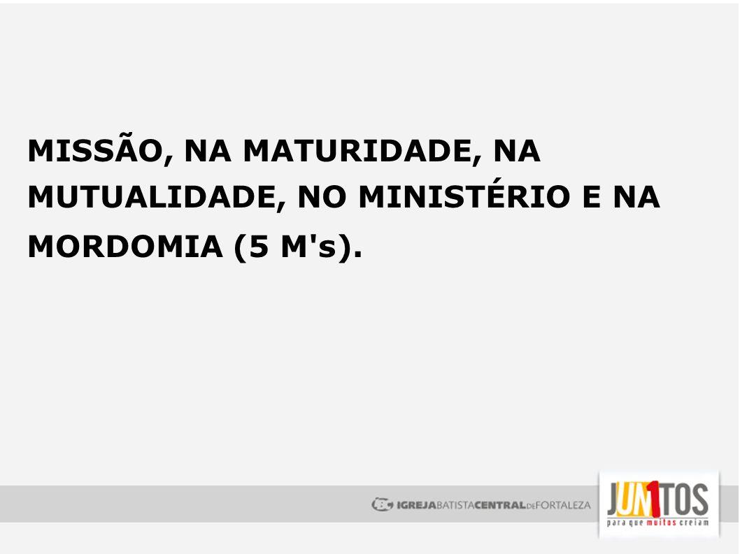 MISSÃO, NA MATURIDADE, NA MUTUALIDADE, NO MINISTÉRIO E NA MORDOMIA (5 M's).