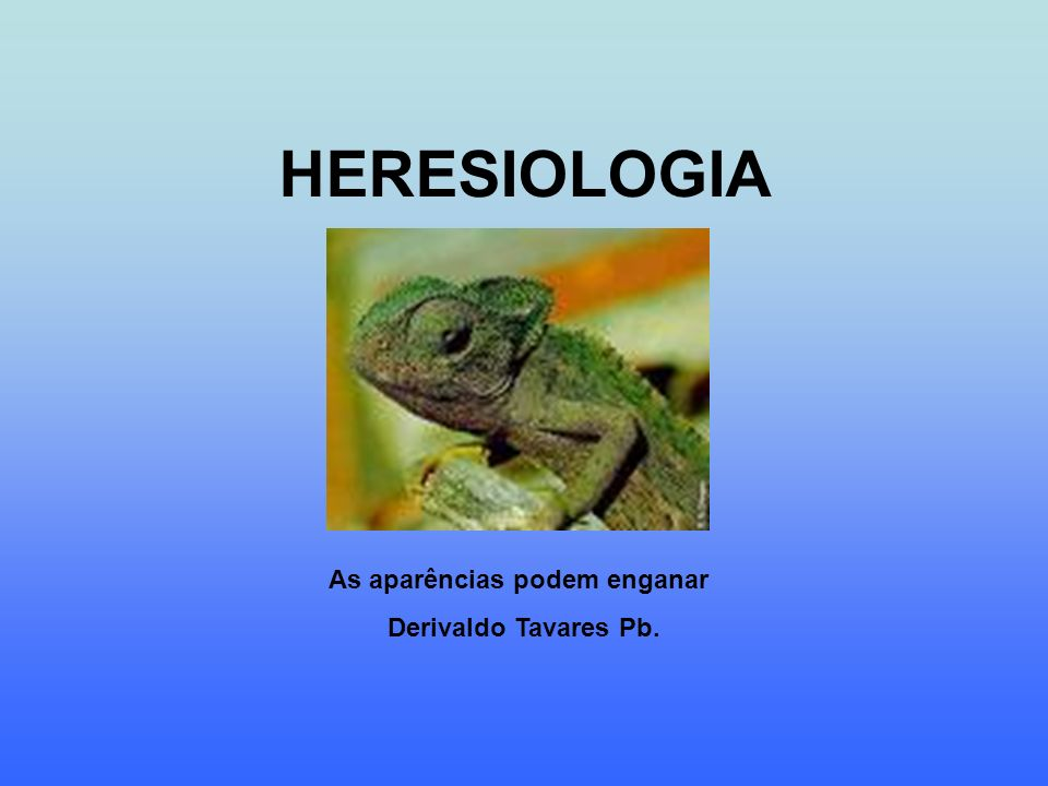 HERESIOLOGIA As aparências podem enganar Derivaldo Tavares Pb.
