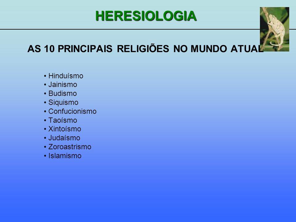 HERESIOLOGIA AS 10 PRINCIPAIS RELIGIÕES NO MUNDO ATUAL Hinduísmo Jainismo Budismo Siquismo Confucionismo Taoísmo Xintoísmo Judaísmo Zoroastrismo Islam