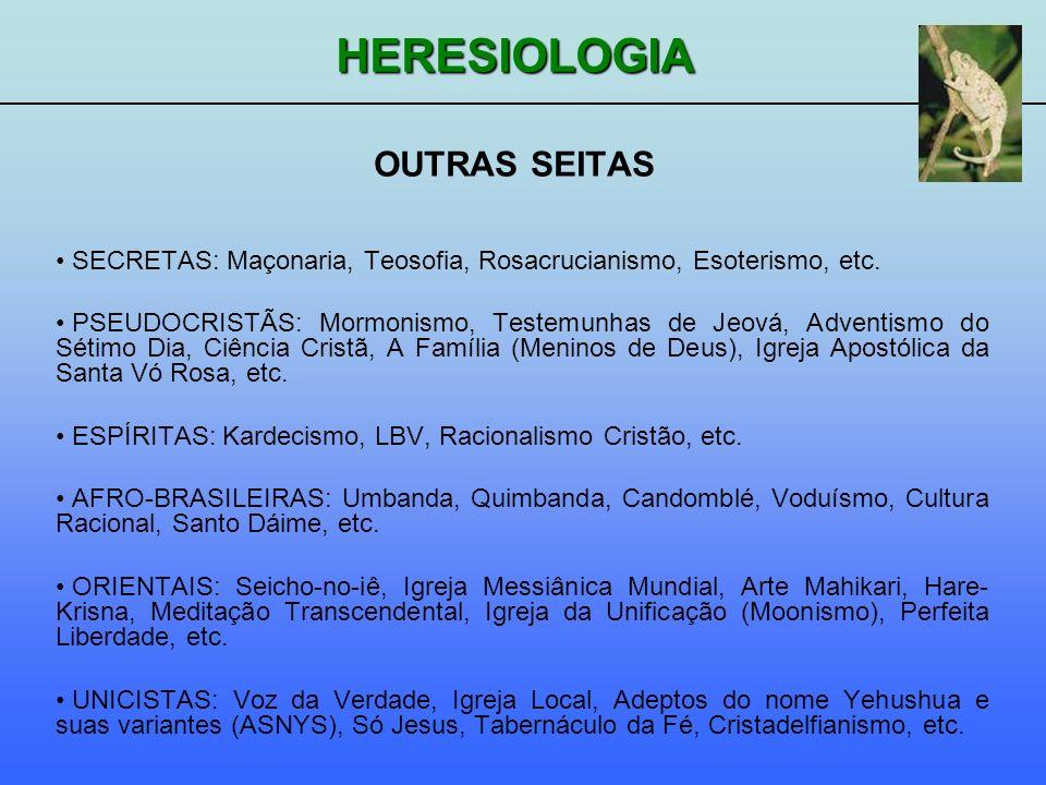 HERESIOLOGIA OUTRAS SEITAS SECRETAS: Maçonaria, Teosofia, Rosacrucianismo, Esoterismo, etc. PSEUDOCRISTÃS: Mormonismo, Testemunhas de Jeová, Adventism