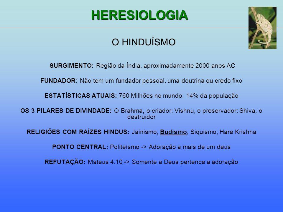 HERESIOLOGIA O HINDUÍSMO SURGIMENTO: Região da Índia, aproximadamente 2000 anos AC FUNDADOR: Não tem um fundador pessoal, uma doutrina ou credo fixo E
