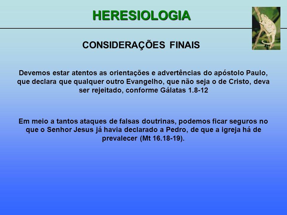 HERESIOLOGIA CONSIDERAÇÕES FINAIS Devemos estar atentos as orientações e advertências do apóstolo Paulo, que declara que qualquer outro Evangelho, que
