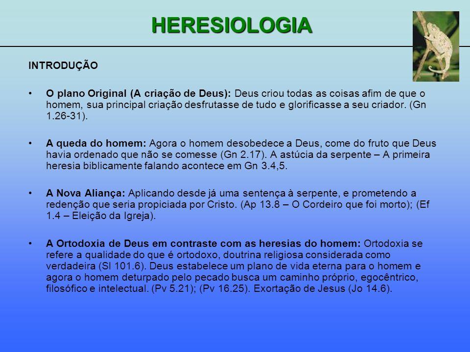 HERESIOLOGIA CONCEITOS: 1.HERESIA: Palavra Grega (háiregis), que significa escolha, partido tomado, corrente de pensamento, divisão.