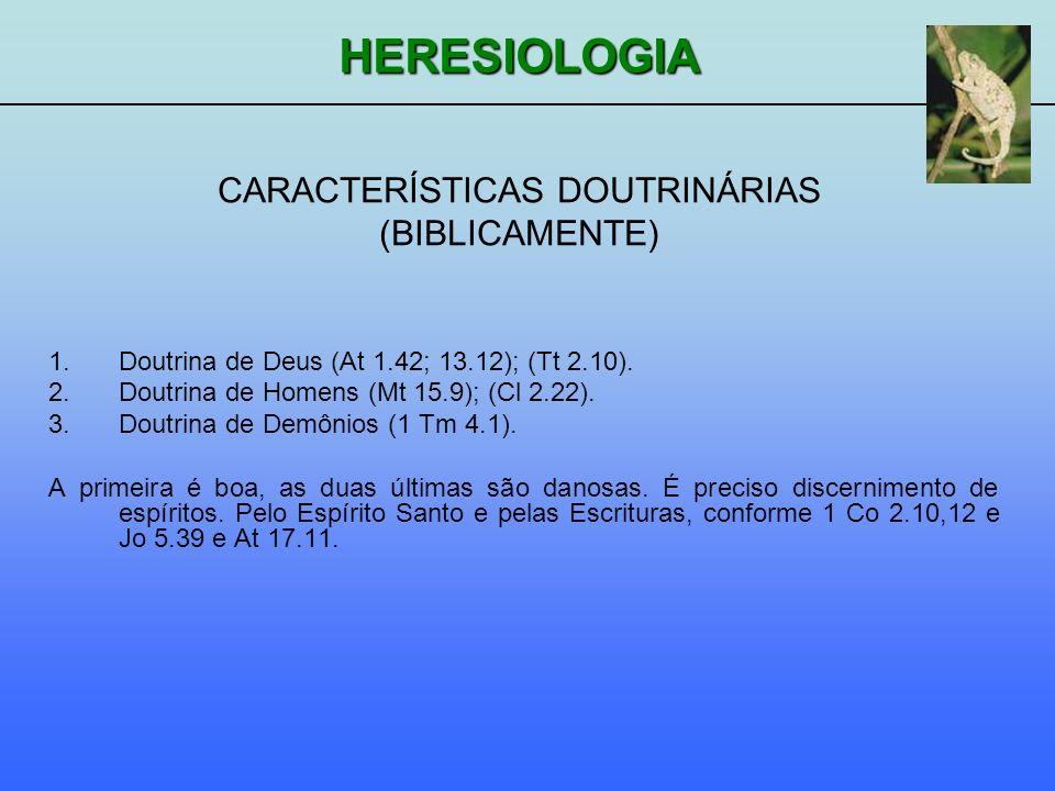 HERESIOLOGIA CARACTERÍSTICAS DOUTRINÁRIAS (BIBLICAMENTE) 1.Doutrina de Deus (At 1.42; 13.12); (Tt 2.10). 2.Doutrina de Homens (Mt 15.9); (Cl 2.22). 3.