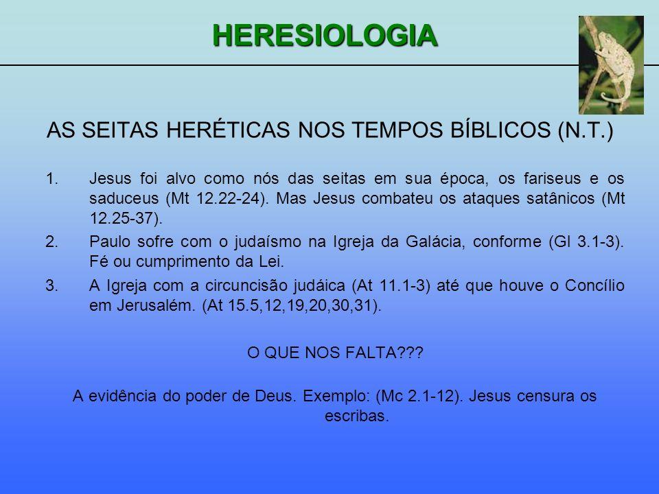 HERESIOLOGIA 1.Jesus foi alvo como nós das seitas em sua época, os fariseus e os saduceus (Mt 12.22-24). Mas Jesus combateu os ataques satânicos (Mt 1