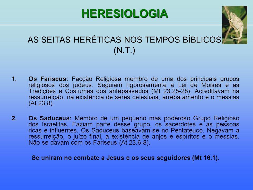 HERESIOLOGIA 1.Os Fariseus: Facção Religiosa membro de uma dos principais grupos religiosos dos judeus. Seguiam rigorosamente a Lei de Moisés e as Tra