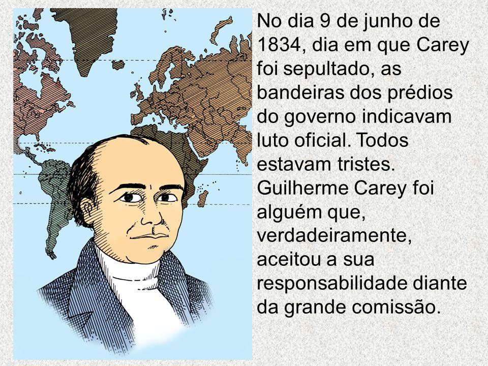 No dia 9 de junho de 1834, dia em que Carey foi sepultado, as bandeiras dos prédios do governo indicavam luto oficial. Todos estavam tristes. Guilherm