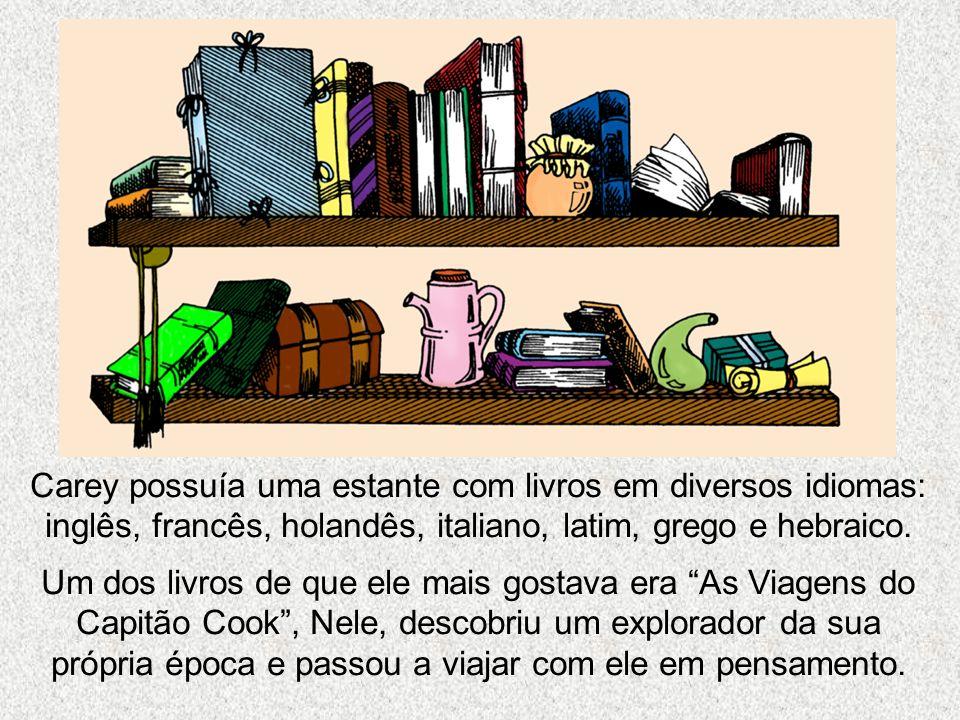 Carey possuía uma estante com livros em diversos idiomas: inglês, francês, holandês, italiano, latim, grego e hebraico. Um dos livros de que ele mais