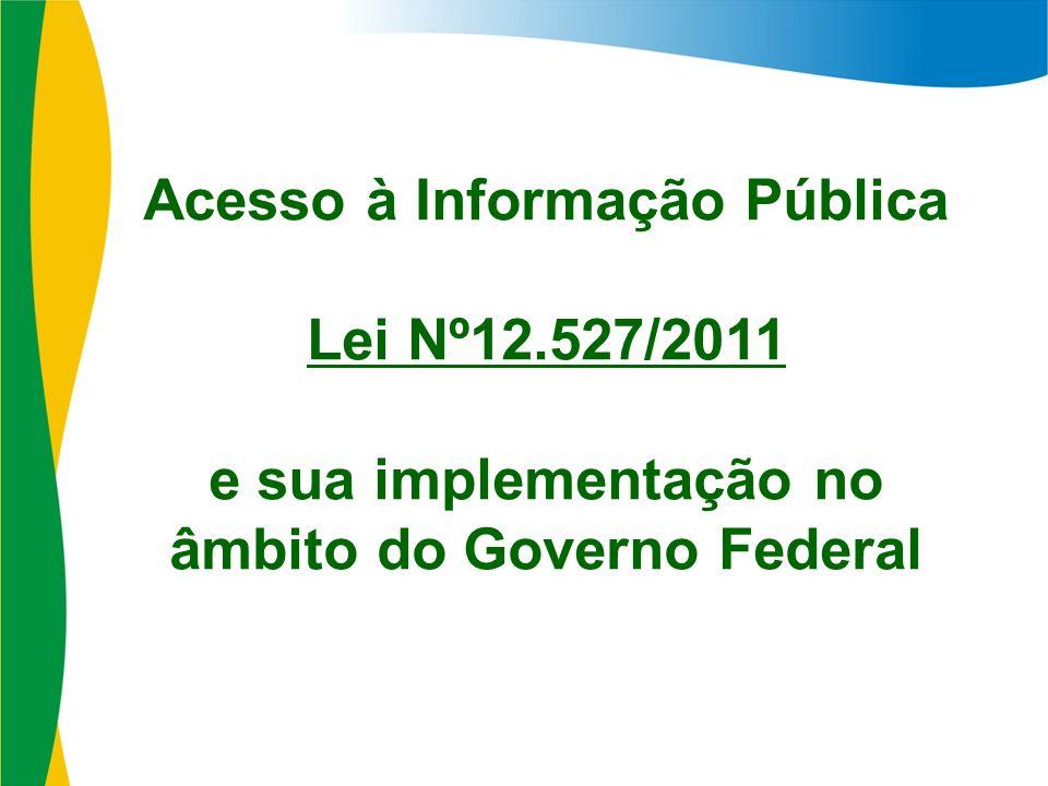Acesso à Informação Pública Lei Nº12.527/2011 e sua implementação no âmbito do Governo Federal