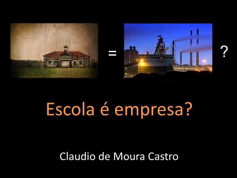 Escola é empresa? Claudio de Moura Castro = ?