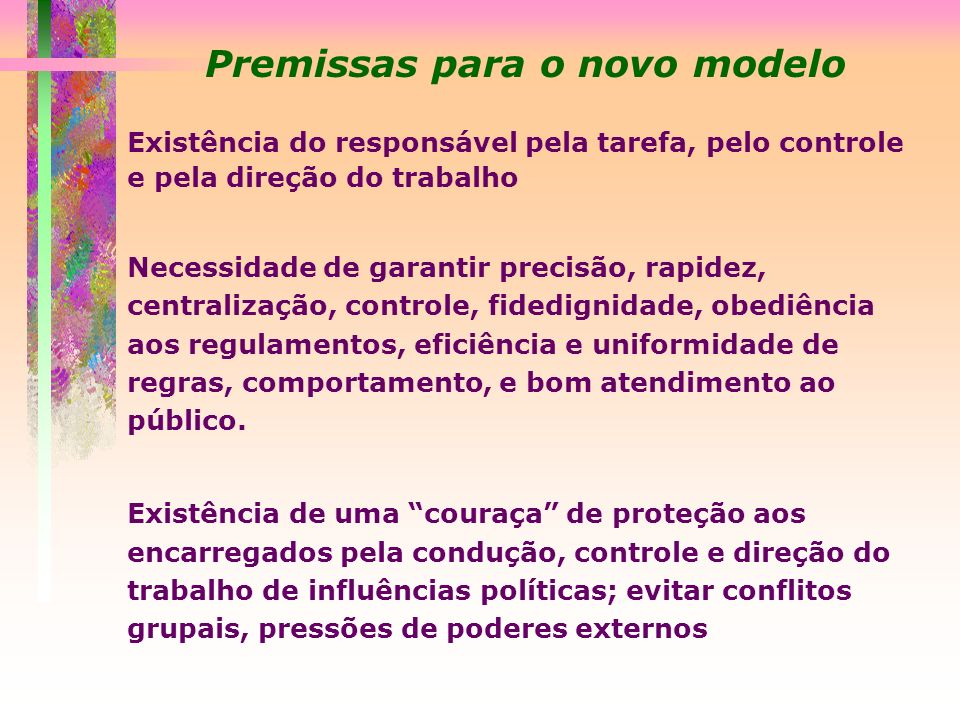 Premissas para o novo modelo Existência do responsável pela tarefa, pelo controle e pela direção do trabalho Necessidade de garantir precisão, rapidez