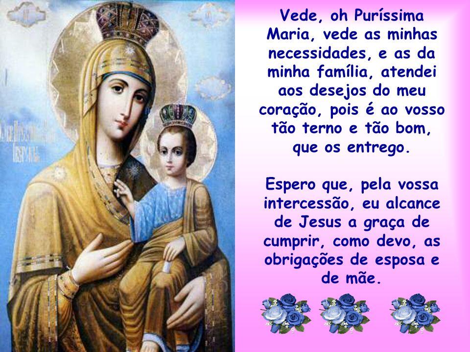 Oh! Maria, Virgem Puríssima e sem mácula, Casta Esposa de S. José, Mãe terníssima de Jesus, perfeito modelo das esposas e das mães, cheia de respeito