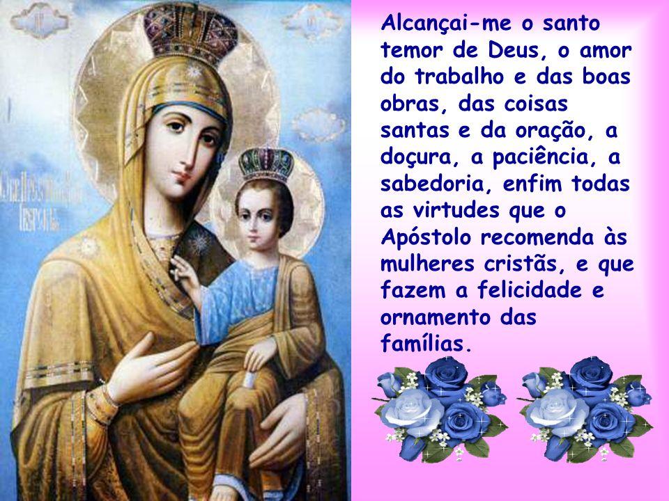 Vede, oh Puríssima Maria, vede as minhas necessidades, e as da minha família, atendei aos desejos do meu coração, pois é ao vosso tão terno e tão bom,