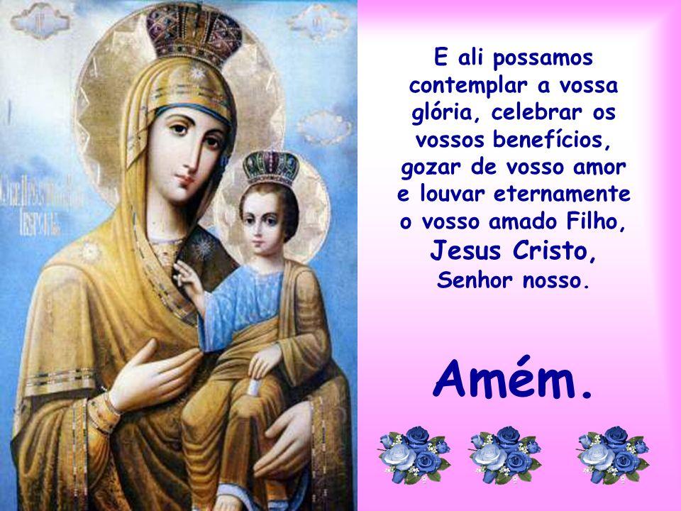 Terna Mãe, tornai-os piedosos, caritativos e sempre bons cristãos, para que a sua vida, cheia de boas obras, seja coroada por uma santa morte. Fazei,