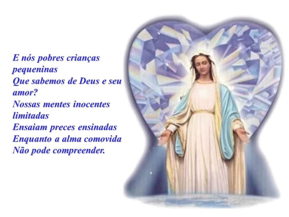 Falam-nos de Deus, um Deus bondoso Que fez surgir do nada um mundo maravilhoso... Estende lá do céu o seu olhar bendito, Aos homens protegendo Aos hom
