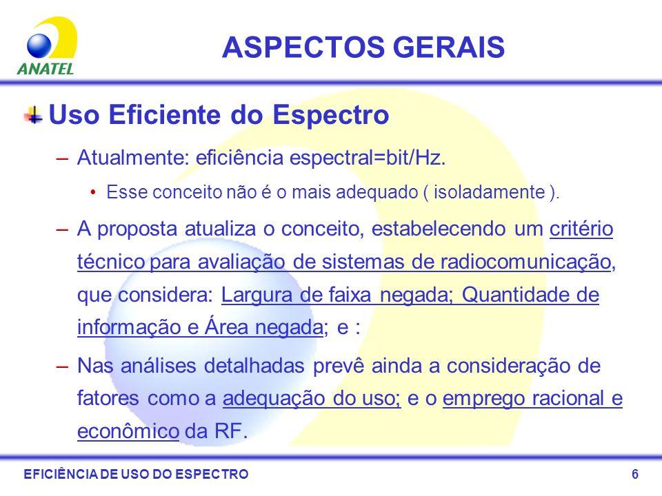 6 ASPECTOS GERAIS Uso Eficiente do Espectro –Atualmente: eficiência espectral=bit/Hz. Esse conceito não é o mais adequado ( isoladamente ). –A propost