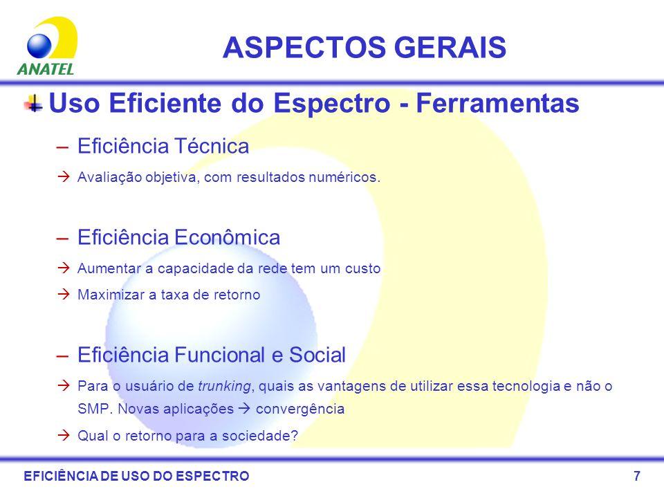 7 ASPECTOS GERAIS Uso Eficiente do Espectro - Ferramentas –Eficiência Técnica Avaliação objetiva, com resultados numéricos. –Eficiência Econômica Aume