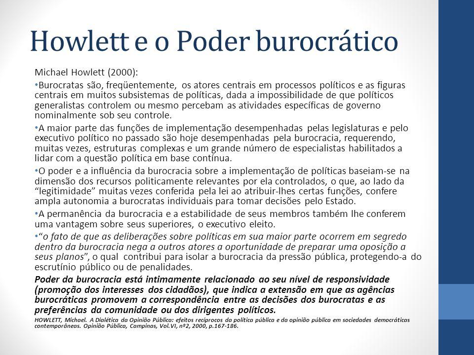 Howlett e o Poder burocrático Michael Howlett (2000): Burocratas são, freqüentemente, os atores centrais em processos políticos e as figuras centrais