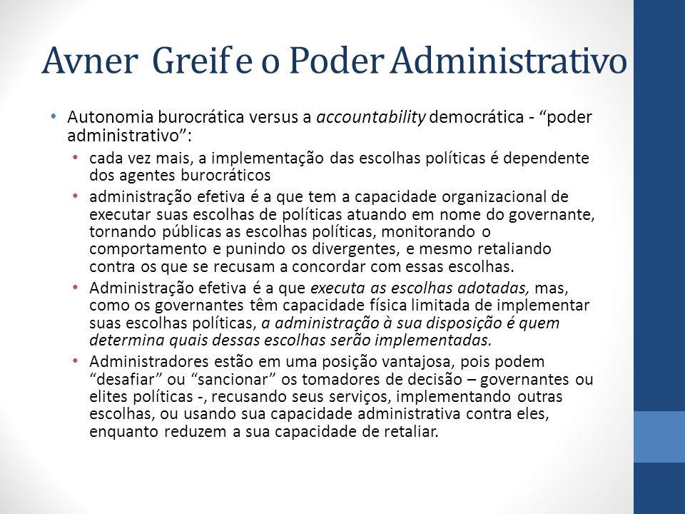 Avner Greif e o Poder Administrativo Autonomia burocrática versus a accountability democrática - poder administrativo: cada vez mais, a implementação