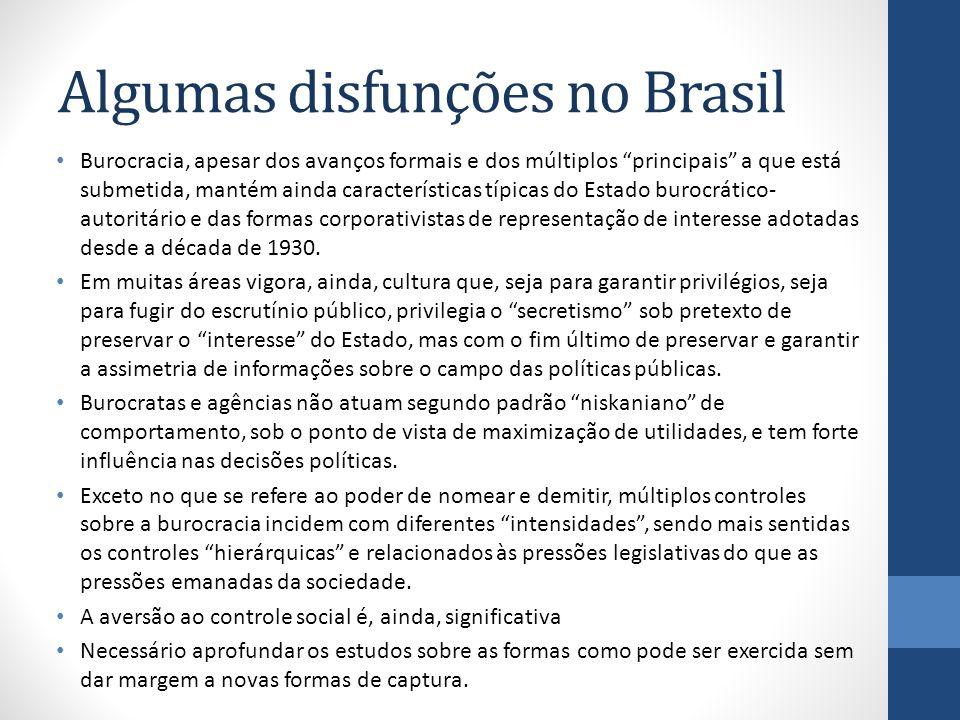 Algumas disfunções no Brasil Burocracia, apesar dos avanços formais e dos múltiplos principais a que está submetida, mantém ainda características típi