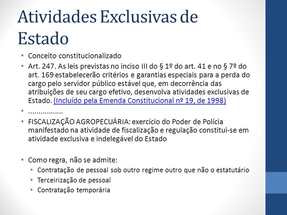 Atividades Exclusivas de Estado Conceito constitucionalizado Art. 247. As leis previstas no inciso III do § 1º do art. 41 e no § 7º do art. 169 estabe