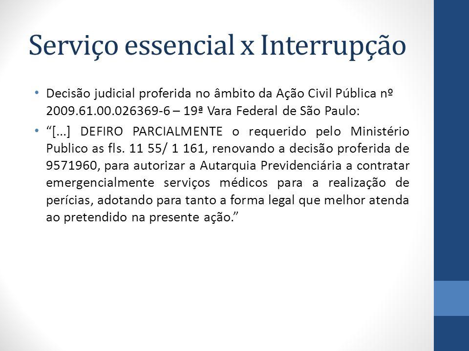 Serviço essencial x Interrupção Decisão judicial proferida no âmbito da Ação Civil Pública nº 2009.61.00.026369-6 – 19ª Vara Federal de São Paulo: [..