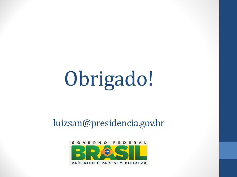Obrigado! luizsan@presidencia.gov.br
