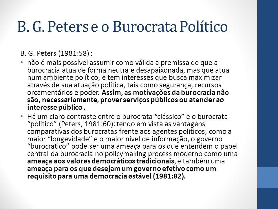B. G. Peters e o Burocrata Político B. G. Peters (1981:58) : não é mais possível assumir como válida a premissa de que a burocracia atua de forma neut