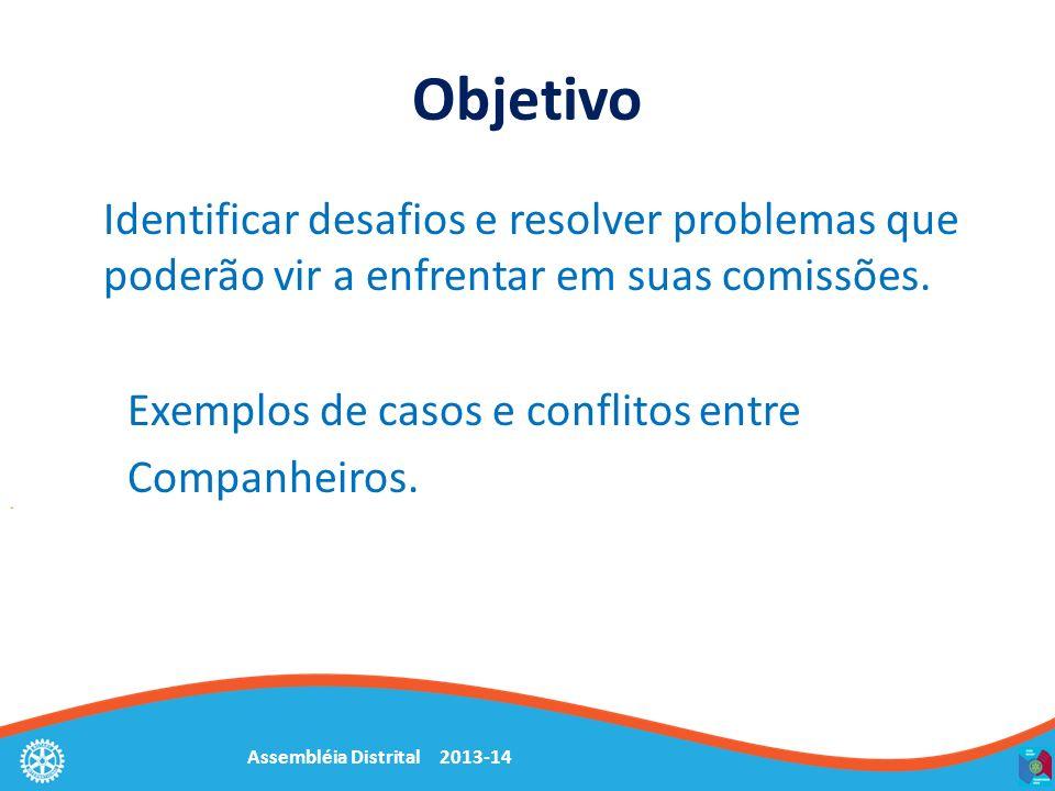 Assembléia Distrital 2013-14 Objetivo Identificar desafios e resolver problemas que poderão vir a enfrentar em suas comissões. Exemplos de casos e con