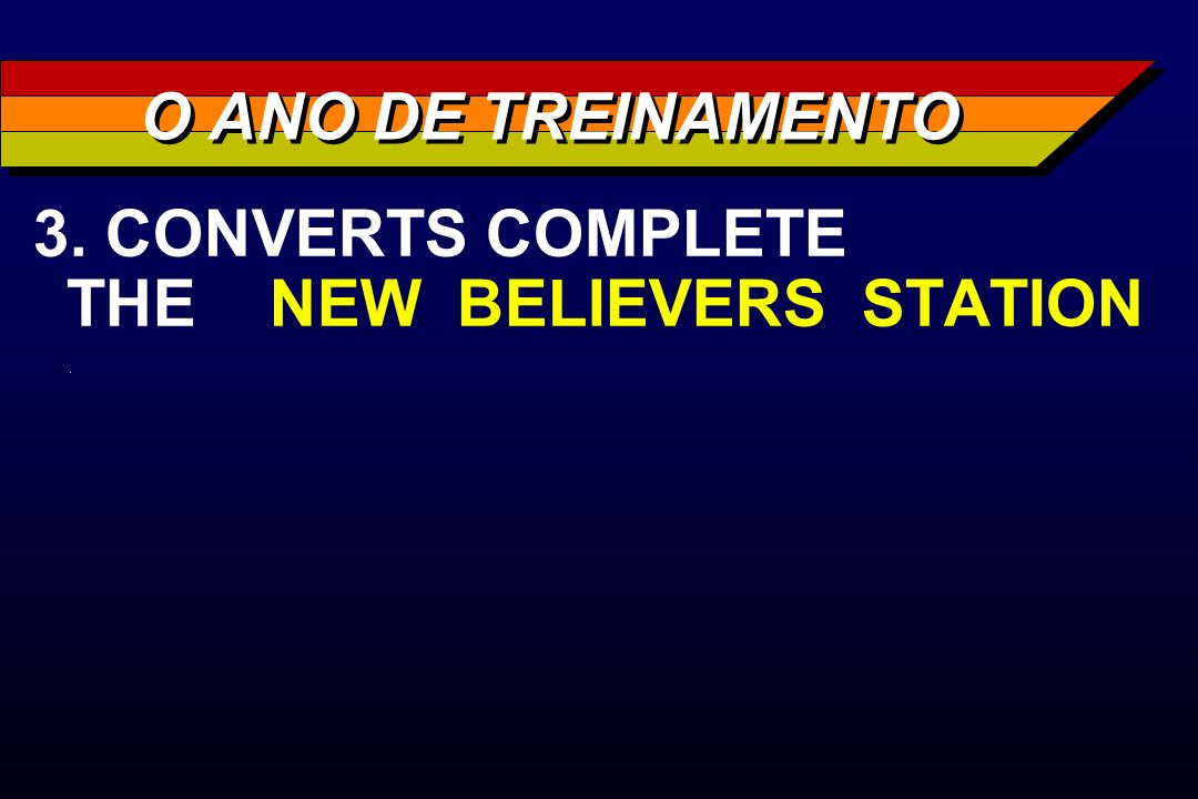 3. CONVERTS COMPLETE THE NEW BELIEVERS STATION O ANO DE TREINAMENTO