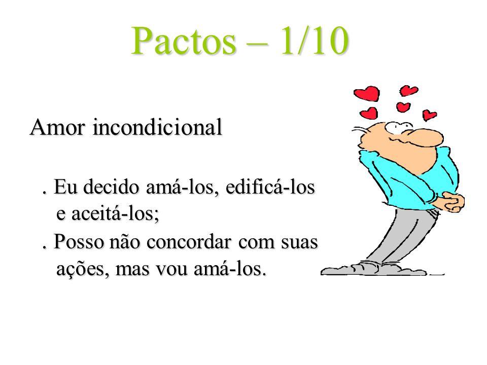 Pactos – 1/10 Amor incondicional. Eu decido amá-los, edificá-los e aceitá-los;. Posso não concordar com suas ações, mas vou amá-los.