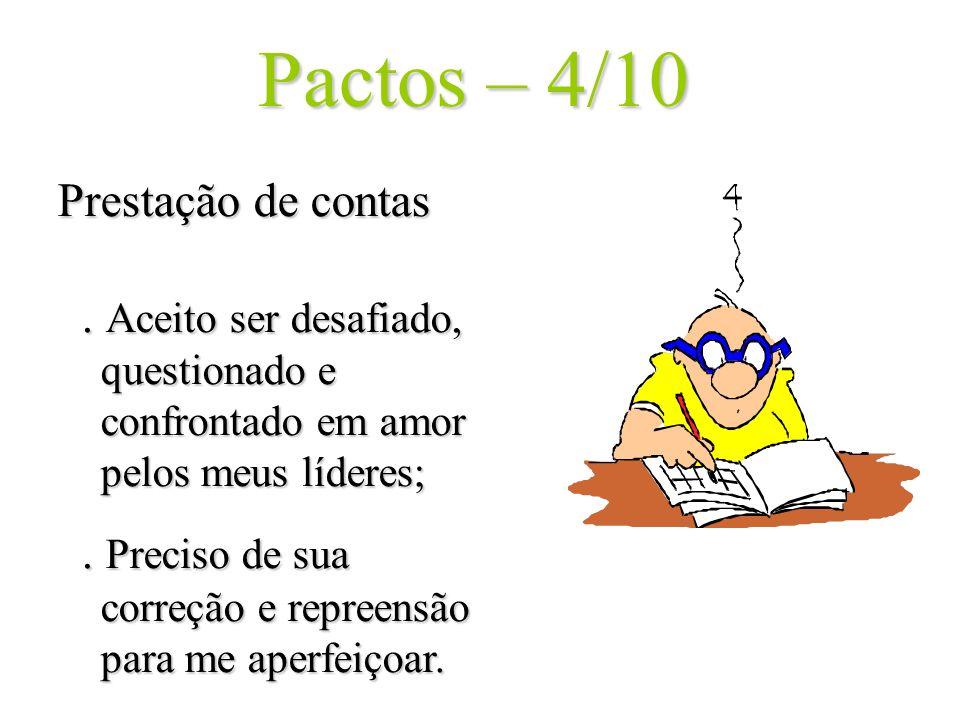 Pactos – 4/10 Prestação de contas. Aceito ser desafiado, questionado e confrontado em amor pelos meus líderes;. Preciso de sua correção e repreensão p