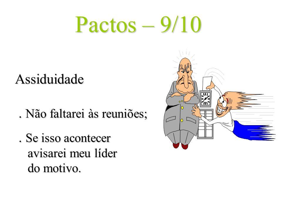 Pactos – 9/10 Assiduidade. Não faltarei às reuniões;. Se isso acontecer avisarei meu líder do motivo.