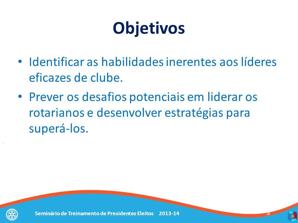 3 Objetivos Identificar as habilidades inerentes aos líderes eficazes de clube. Prever os desafios potenciais em liderar os rotarianos e desenvolver e