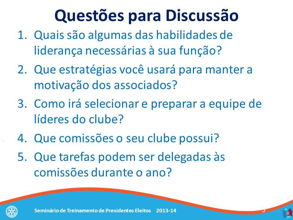 Seminário de Treinamento de Presidentes Eleitos 2013-14 5 Questões para Discussão 1.Quais são algumas das habilidades de liderança necessárias à sua f