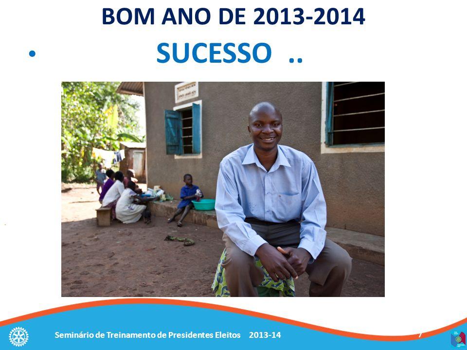 Seminário de Treinamento de Presidentes Eleitos 2013-14 7 BOM ANO DE 2013-2014 SUCESSO..