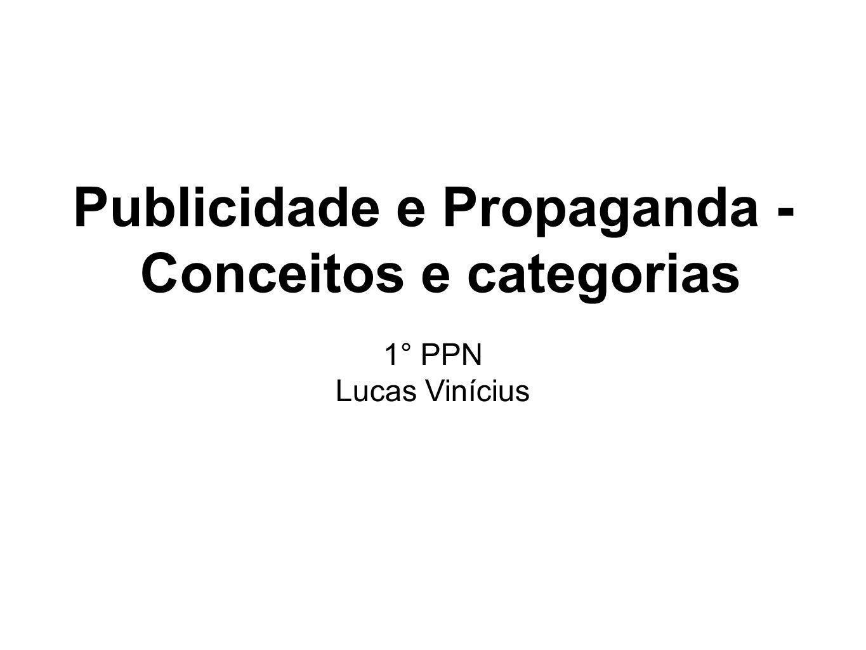 Publicidade e Propaganda - Conceitos e categorias 1° PPN Lucas Vinícius