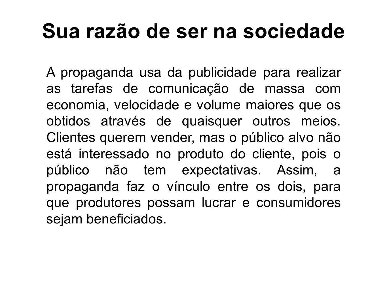 Sua razão de ser na sociedade A propaganda usa da publicidade para realizar as tarefas de comunicação de massa com economia, velocidade e volume maior