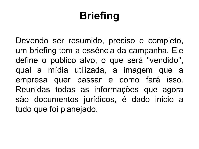 Briefing Devendo ser resumido, preciso e completo, um briefing tem a essência da campanha. Ele define o publico alvo, o que será