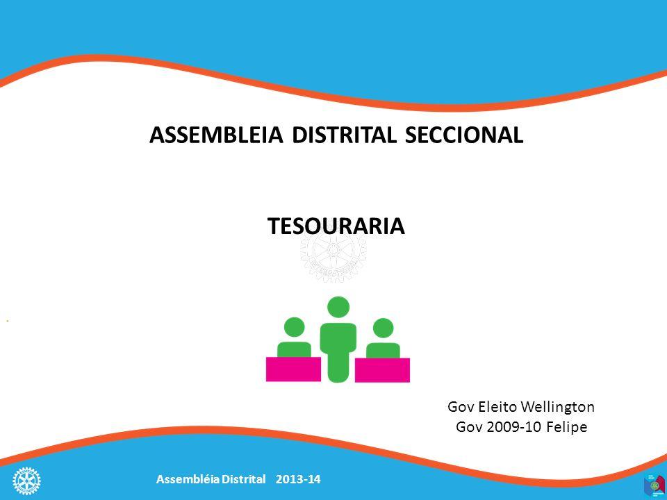 Assembléia Distrital 2013-14 Gov Eleito Wellington Gov 2009-10 Felipe ASSEMBLEIA DISTRITAL SECCIONAL TESOURARIA