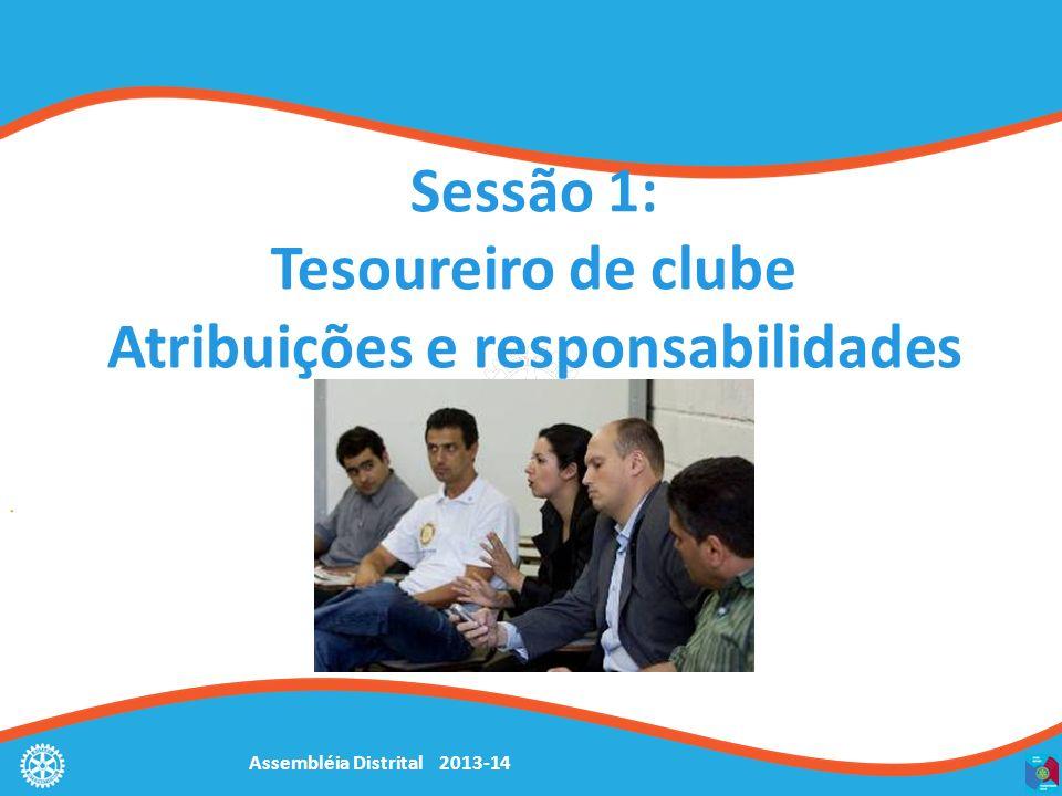 Assembléia Distrital 2013-14 Sessão 1: Tesoureiro de clube Atribuições e responsabilidades