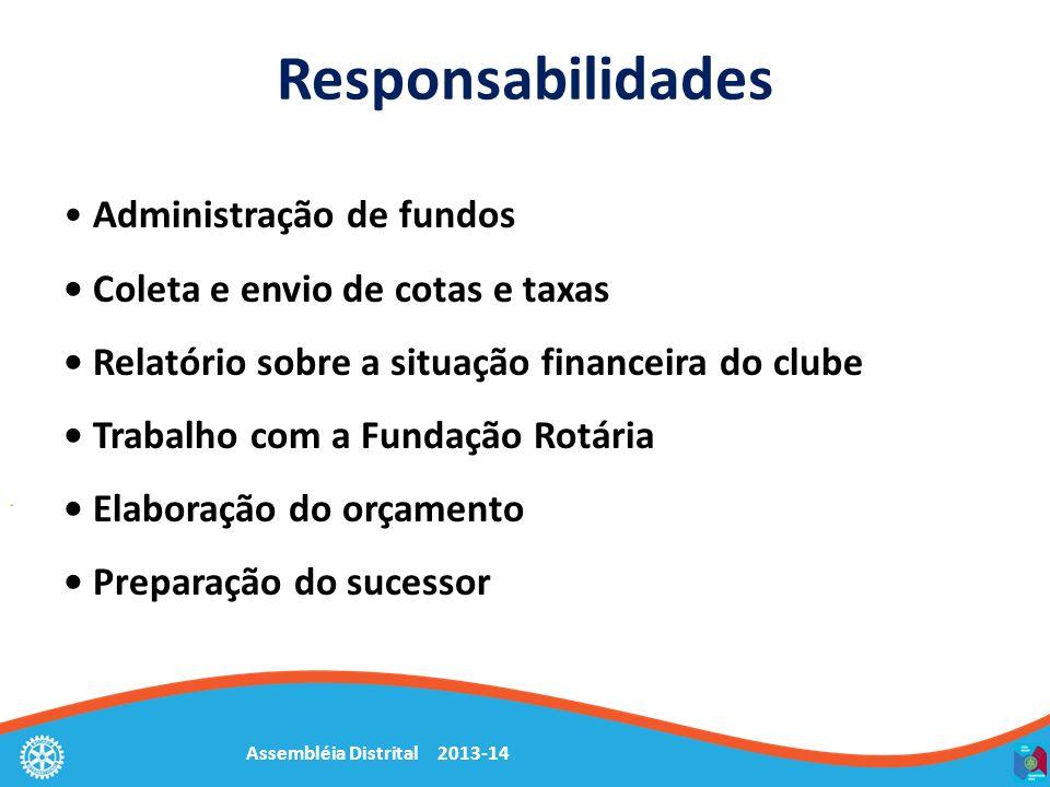 Assembléia Distrital 2013-14 Responsabilidades Administração de fundos Coleta e envio de cotas e taxas Relatório sobre a situação financeira do clube Trabalho com a Fundação Rotária Elaboração do orçamento Preparação do sucessor