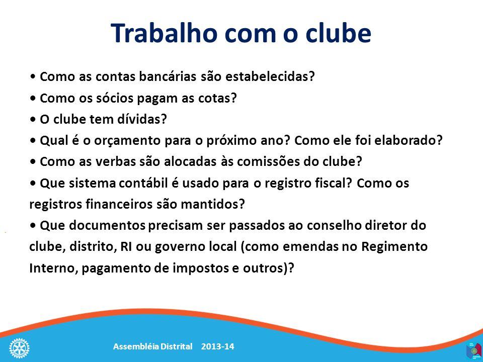 Assembléia Distrital 2013-14 Trabalho com o clube Como as contas bancárias são estabelecidas? Como os sócios pagam as cotas? O clube tem dívidas? Qual