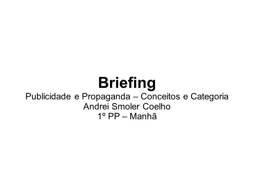 Briefing Publicidade e Propaganda – Conceitos e Categoria Andrei Smoler Coelho 1º PP – Manhã