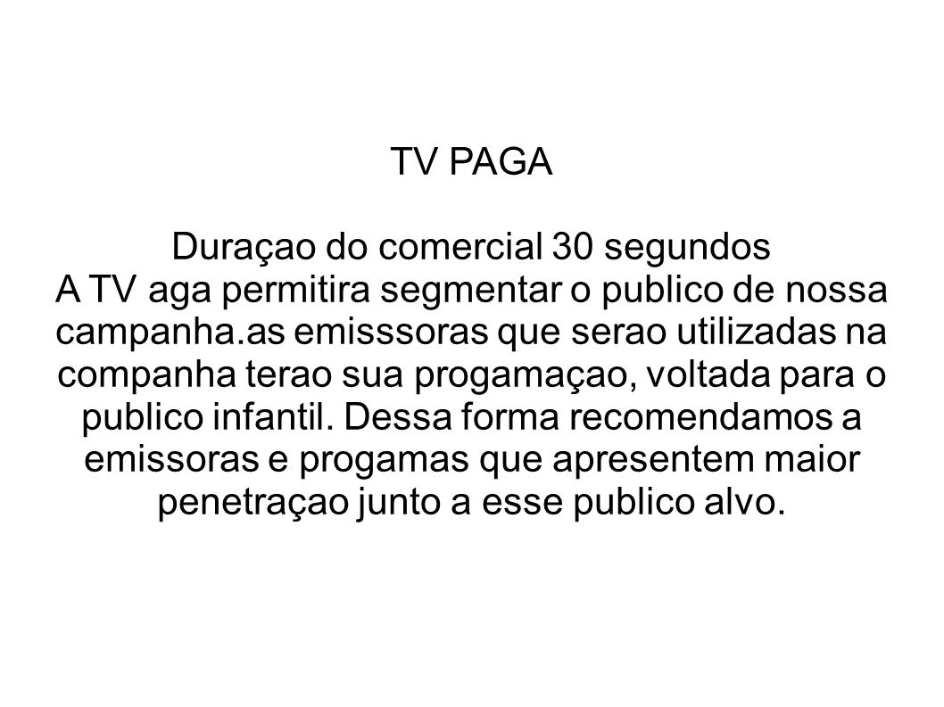 TV PAGA Duraçao do comercial 30 segundos A TV aga permitira segmentar o publico de nossa campanha.as emisssoras que serao utilizadas na companha terao