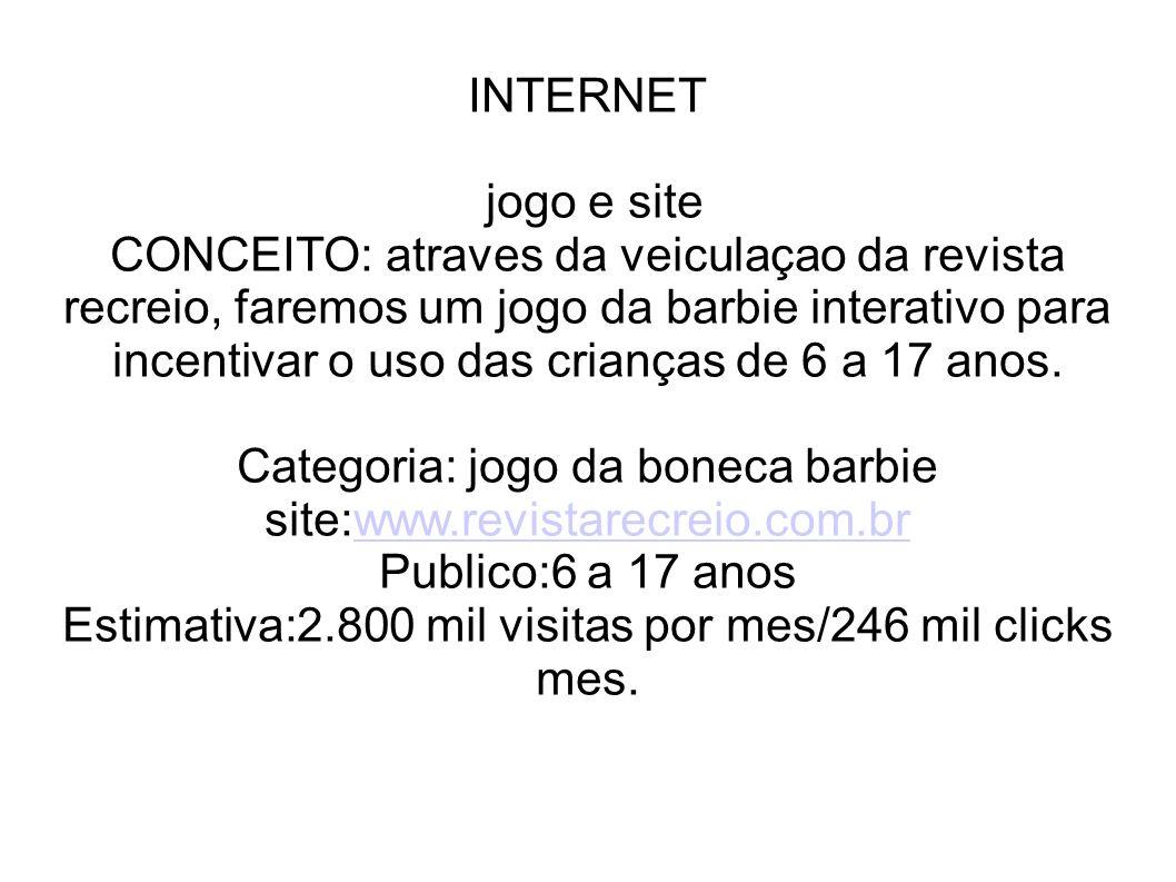 INTERNET jogo e site CONCEITO: atraves da veiculaçao da revista recreio, faremos um jogo da barbie interativo para incentivar o uso das crianças de 6